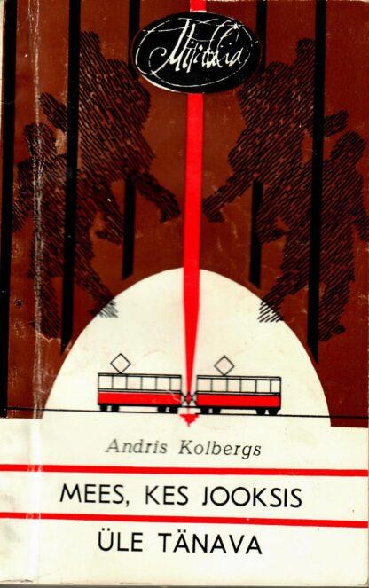Mees, kes jooksis üle tänava - Andris Kolbergs
