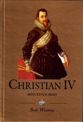 Christian IV (1577-1648). Mõjutatud mees - Bodil Wamberg