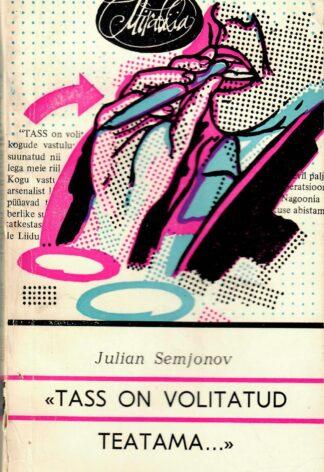 TASS on volitatud teatama... - Julian Semjonov