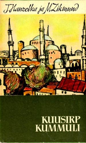 Jiří Hanzelka ja Miroslav Zikmund – Kuusirp kummuli. Reis Väike-Aasiasse ja Vahemere-maadesse