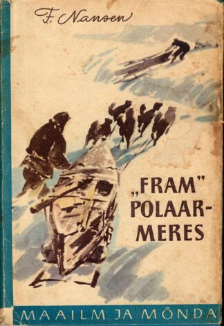«Fram» polaarmeres (2. osa) - Fridtjof Nansen