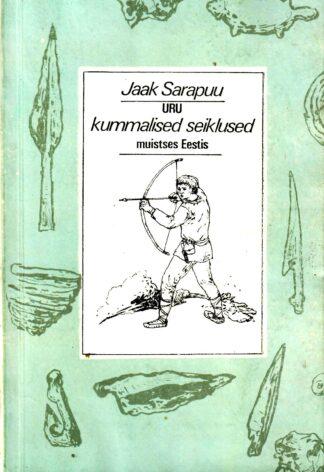 Uru kummalised seiklused muistses Eestis. 1. raamat - Jaak Sarapuu