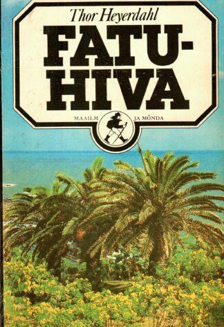 Fatu-Hiva. Tagasi loodusesse - Thor Heyerdahl