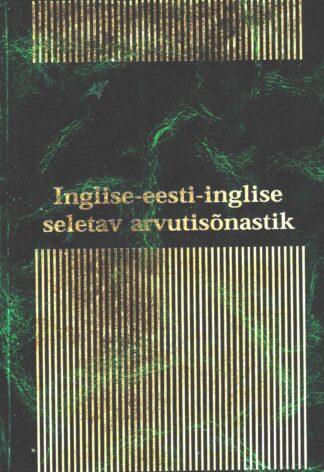 Inglise-eesti-inglise seletav arvutisõnastik Lauri Liikane Andres Septer