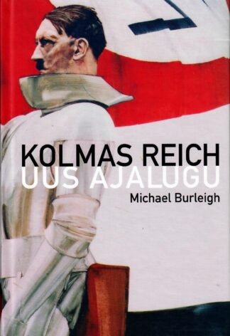 Kolmas Reich - Michael Burleigh. Uus ajalugu
