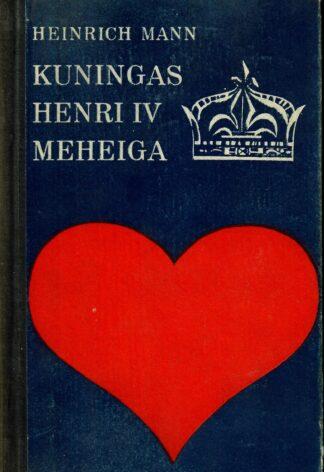 Kuningas Henri IV meheiga - Heinrich Mann