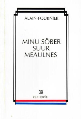 Minu sõber suur Meaulnes - Alain-Fournier