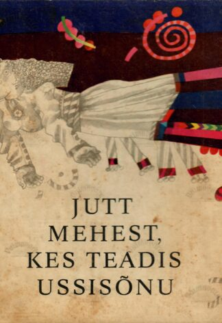 Jutt mehest, kes teadis ussisõnu ja teisi eesti muinasjutte - Andres Jaaksoo