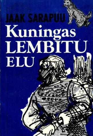 Kuningas Lembitu elu - Jaak Sarapuu