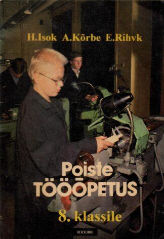 Poiste tööõpetus 8. klassile - Hanno Isok, August Kõrbe, Endel Rihv