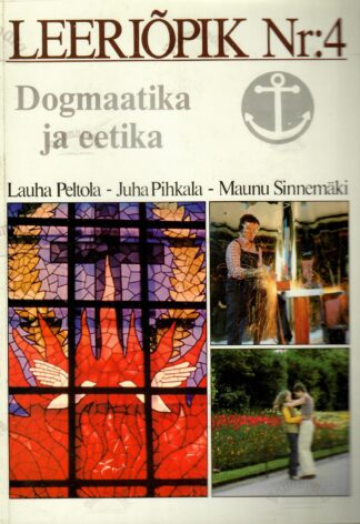 Leeriõpik Nr. 4. Dogmaatika ja eetika - Lauha Peltola, Juha Pihkala, Maunu Sinnemäki