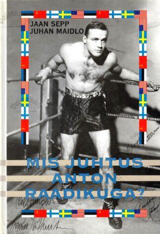 Mis juhtus Anton Raadikuga Ühe eestlasest spordivägilase elukroonika, millel puudub viimane peatükk - Juhan Maidlo, Jaan Sepp
