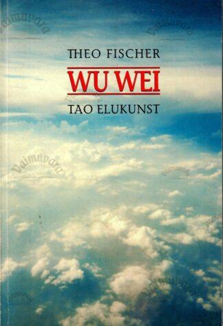 Wu wei. Tao elukunst - Theo Fischer