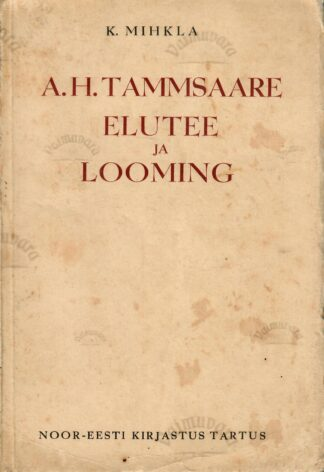A. H. Tammsaare elutee ja looming - Karl Mihkla