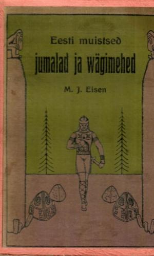 Eesti muistsed jumalad ja wägimehed – Matthias Johann Eisen 1920.a