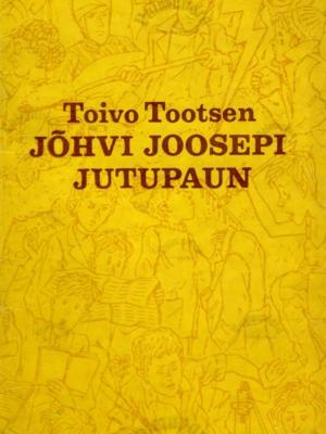 Jõhvi Joosepi jutupaun – Toivo Tootsen
