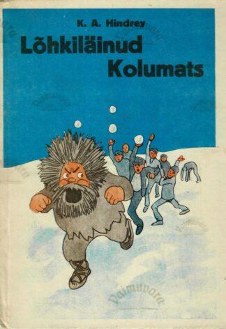 Lõhkiläinud Kolumats ja teised piltlood - Karl August Hindrey