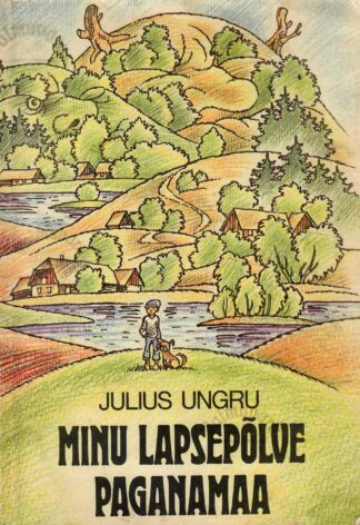 Minu lapsepõlve Paganamaa - Julius Ungru