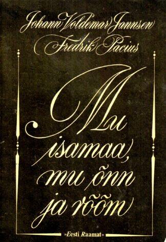 Mu isamaa, mu õnn ja rõõm - Fredrik Pacius, Johann Voldemar Jannsen