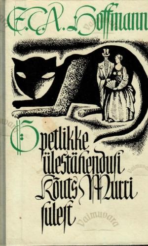 Õpetlikke ülestähendusi kõuts Murri sulest – Ernst Theodor Amadeus Hoffmann