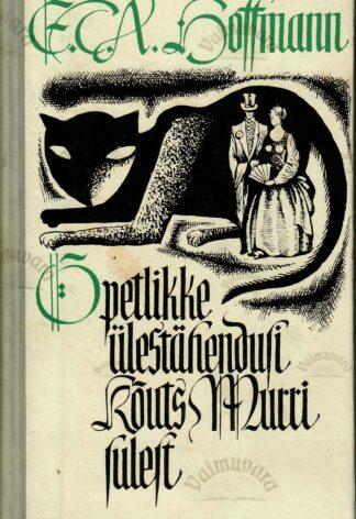 Õpetlikke ülestähendusi kõuts Murri sulest - Ernst Theodor Amadeus Hoffmann