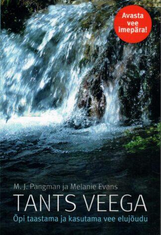 Tants veega. Õpi taastama ja kasutama vee elujõudu - M.J. Pangman, Melanie Evans