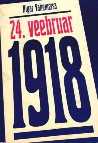 24. veebruar 1918 - Aigar Vahemetsa