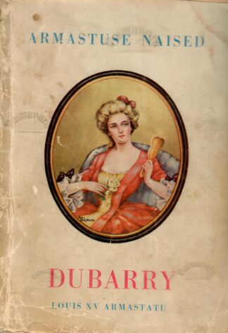 Dubarry. Louis XV armastatu - Joh. Bauermeister 1938.a