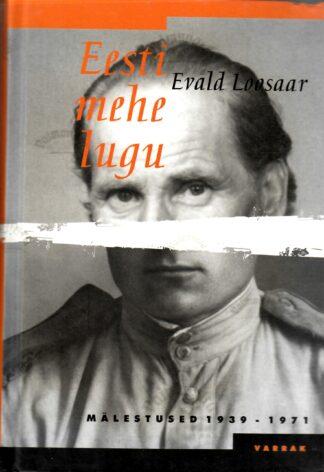 Eesti mehe lugu. Mälestused 1939-1971 - Evald Loosaar