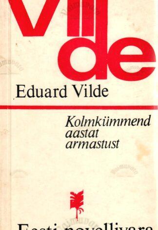 Kolmkümmend aastat armastust - Eduard Vilde