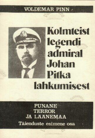 Kolmteist legendi admiral Johan Pitka lahkumisest. Punane terror ja Läänemaa. Täienduste 1. osa. - Voldemar Pinn