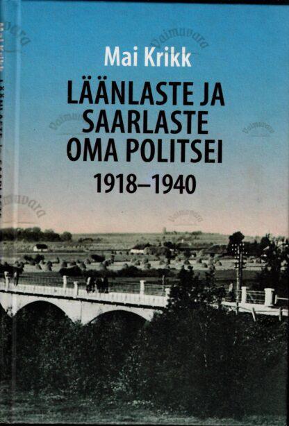 Läänlaste ja saarlaste oma politsei 1918-1940 - Mai Krikk