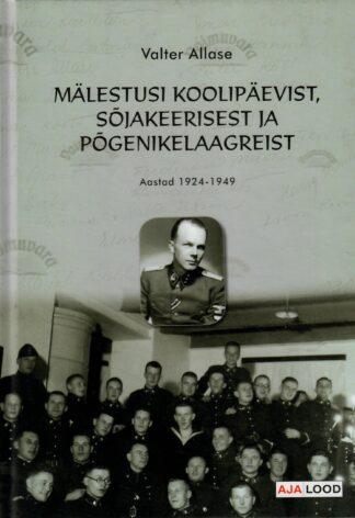 Mälestusi koolipäevist, sõjakeerisest ja põgenikelaagreist. Aastad 1924-1949 - Valter Allase