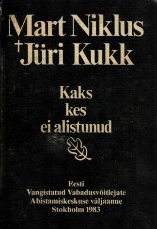 Mart Niklus. Jüri Kukk. Kaks kes ei alistunud