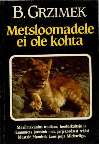 Metsloomadele ei ole kohta - Bernhard Grizmek
