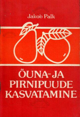 Õuna- ja pirnipuude kasvatamine - Jakob Palk