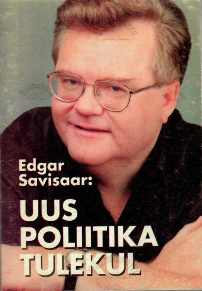 Uus poliitika tulekul - Edgar Savisaar