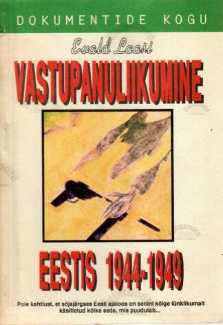 Vastupanuliikumine Eestis 1944-1949. Dokumentide kogu - Evald Laasi