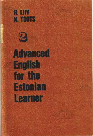 Advanced English for the Estonian Learner 2 - H. Liiv, N. Toots