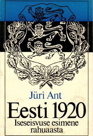Eesti 1920. Iseseisvuse esimene rahuaasta - Jüri Ant