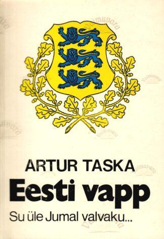 Eesti vapp. Su üle Jumal valvaku... Artur Taska