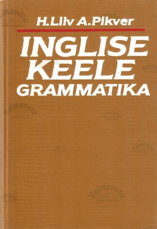 Inglise keele grammatika - Heino Liiv, Ann Pikver