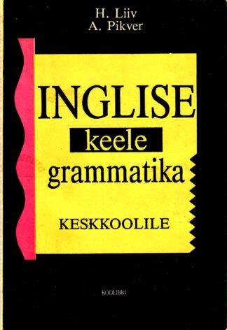 Inglise keele grammatika keskkoolile - Heino Liiv, Ann Pikver