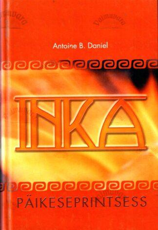Inka I. Päikeseprintsess - Antoine B. Daniel