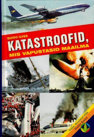 Katastroofid, mis vapustasid maailma - Guido Ilves