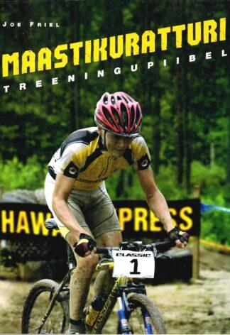 Maastikuratturi treeningupiibel: põhjalikud treeningujuhised võistlevale mägiratturile - Joe Friel