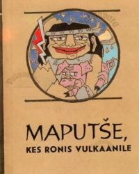Maputše, kes ronis vulkaanile. Tšiili indiaanlaste muinasjutte.
