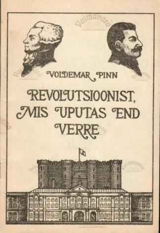 Revolutsioonist, mis uputas end verre - Voldemar Pinn