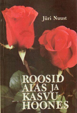 Roosid aias ja kasvuhoones - Jüri Nuust