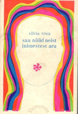 Saa nüüd neist inimestest aru - Silvia Truu